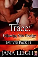 Trace: Following Your Destiny Book 11 in the Denver Pack Series