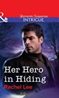 Her Hero in Hiding (Mills & Boon Intrigue)