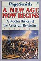 A New Age Now Begins: A People's History of the American Revolution, Vol 1
