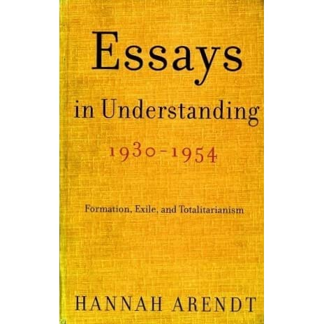 hannah arendt essays in understanding scribd Compiled, edited, and briefly annotated by hannah arendt's longtime assistant jerome kohn (political and social science/new school), this first of two projected volumes collecting arendt's (1906-75) essays, addresses, and reviews up to 1954 contains two previously unpublished essays: on the nature of totalitarianism (1953) and the concern with politics in contemporary european philosophical.