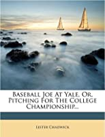 Baseball Joe at Yale or Pitching for the College Championship