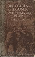 The Golden Chersonese : Travels In Malaya In 1879
