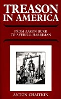 Treason in America from Aaron Burr to Averell Harriman