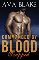 Commanded by Blood: Trapped - Book One