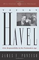 Vaclav Havel: Civic Responsibility in the Postmodern Age (20th Century Political Thinkers)