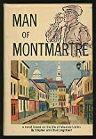 Man of Montmartre: a novel based on the life of Maurice Utrillo