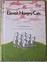 Eleven Hungry Cats