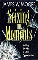 Seizing the Moments: Making the Most of Life's Opportunities