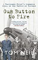 Gun Button to Fire: A Hurrican Pilot's Dramatic Story of the Battle of Britain