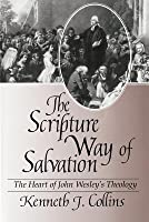 The Scripture Way of Salvation: The Heart of John Wesley's Theology