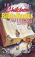 Teaching Children Bible Basics: 34 Lessons for Helping Children Learn to Use the Bible