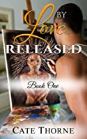 BY LOVE RELEASED Book One