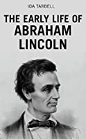 The Early Life of Abraham Lincoln: Containing Many Unpublished Documents, and Unpublished Reminiscences, of Lincoln's Early Friends