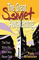 The Great Soviet Awakening: The True Story the West Was Never Told