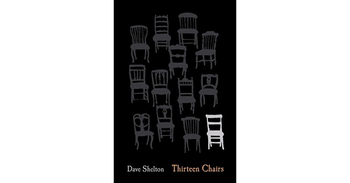 thirteen chairs by dave shelton � reviews discussion