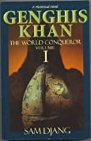 Genghis Khan the World Conqueror Volume 1