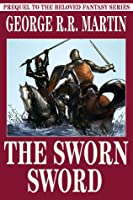 The Sworn Sword, a prequel to the Song of Ice and Fire series (The Tales of Dunk and Egg, #2)