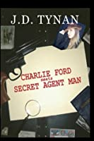 Charlie Ford Meets Secret Agent Man (Charlie Ford Action Adventure Book 1)