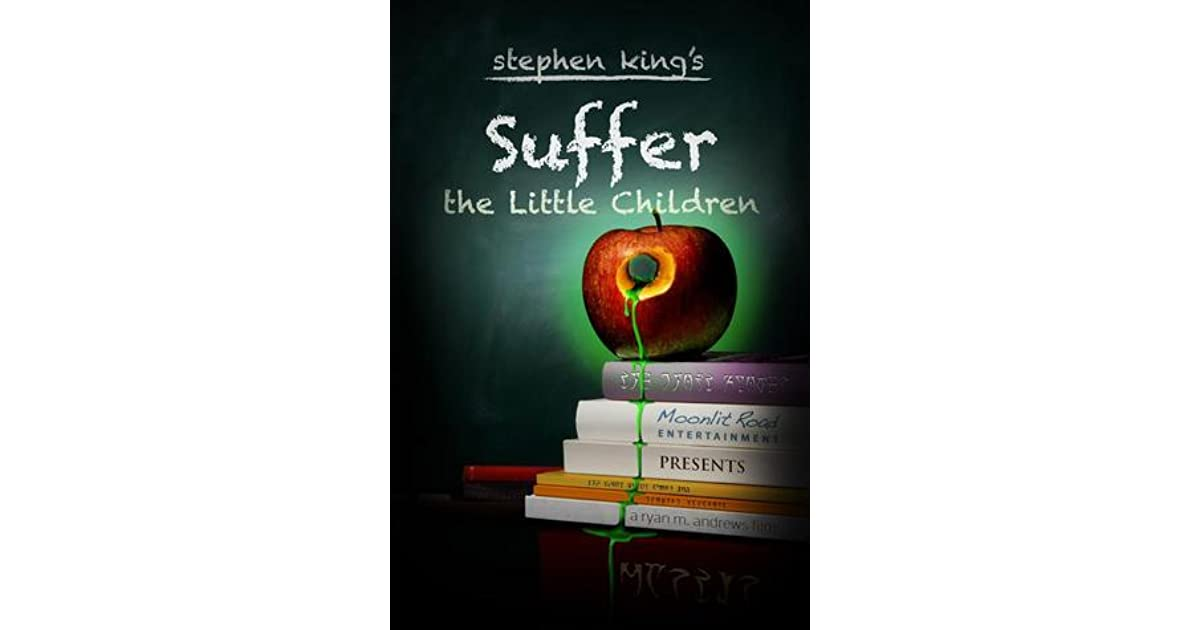 suffer the little children by stephen king essay Suffer the little children essay examples 12 total results  tone and structure of the short story suffer the little children by stephen king 645 words 1 page.
