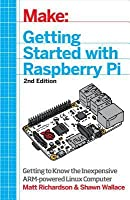 Make: Getting Started with Raspberry Pi: Electronic Projects with the Low-Cost Pocket-Sized Computer