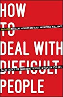 How to Deal with Difficult People: Smart Tactics for Overcoming the Problem People in Your Life