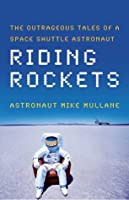 Riding Rockets: The Outrageous Tales of a Space Shuttle Astronaut