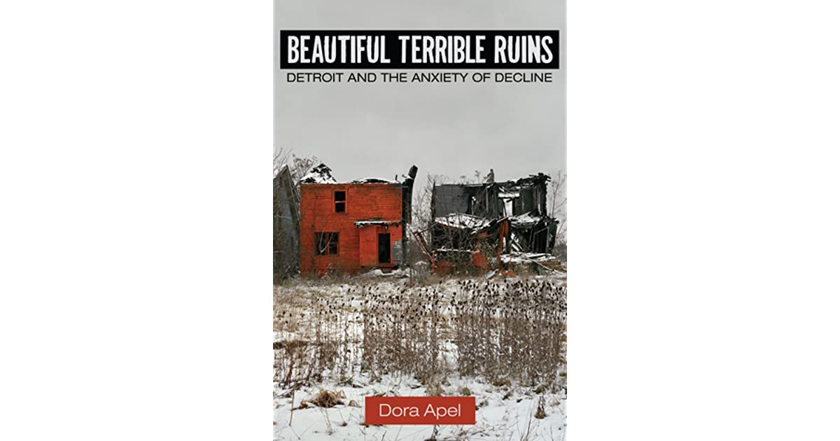 Beautiful Ruins Book Cover : Beautiful terrible ruins detroit and the anxiety of