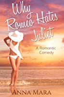 Why Romeo Hates Juliet: A Romantic Comedy