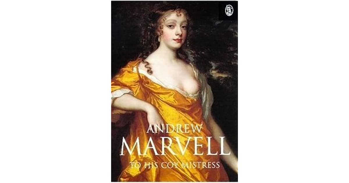 close reading to his coy mistress andrew marvell Jameal tucker & ryan efendy to his coy mistress by andrew marvell title paraphrase if he and his lady had enough time, his mistress playing hard-to-get would not be an issue if we had all the time we wanted, we could take our time and choose which way to walk.