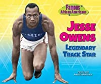 Jesse Owens: Legendary Track Star (Famous African Americans)