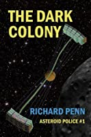 The Dark Colony (Asteroid Police, #1)