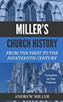 MILLER 'S CHURCH HISTORY - From The First to The Nineteenth Century: Complete In One Volume