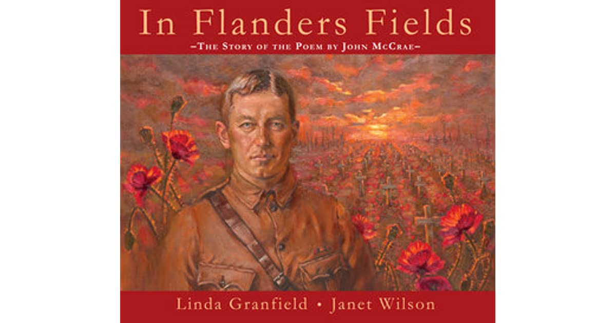 flanders fields by john mccrae essay An essay is presented on the poetry of canadian physician and soldier john alexander mccrae it examines the poem in flanders fields and death as a subject in most of mccrae's poem.