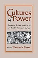 Cultures of Power: Lordship, Status, and Process in Twelfth-Century Europe