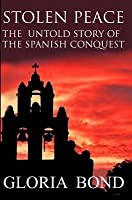 Stolen Peace: The Untold Story of the Spanish Conquest