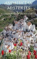 Andalucian Mysteries: A Collection of Short Stories
