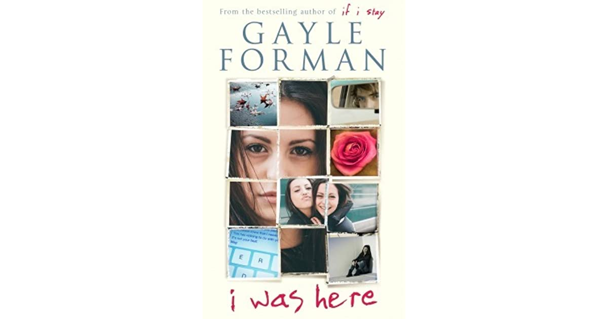 an analysis of the book i was here by gayle forman It is my hope that i was here and books like it will help kids experiencing thoughts of i really liked gayle forman's writing style in if i stay and she did.