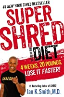 Super Shred: The Big Results Diet: 4 Weeks, 20 Pounds, Lose It Faster!