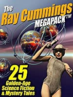 The Ray Cummings Megapack (R): 25 Golden Age Science Fiction and Mystery Tales