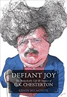 Defiant Joy: The Remarkable Life and Impact of G.K. Chesterton