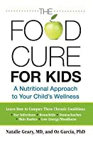 Food Cure for Kids: A Nutritional Approach to Your Child S Wellness