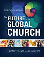 The Future of the Global Church: History, Trends and Possibilities