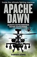 Apache Dawn: Always Outnumbered, Never Outgunned. By Damien Lewis