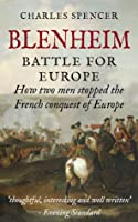 Blenheim: Battle for Europe, How Two Men Stopped The French Conquest Of Europe