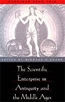The Scientific Enterprise in Antiquity and Middle Ages: Readings from Isis