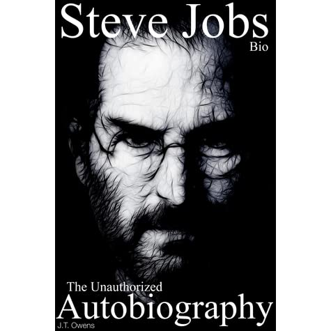 Steve Jobs: The Unauthorized Autobiography by J.T. Owens — Reviews ...