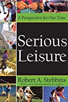 Serious Leisure: A Perspective for Our Time
