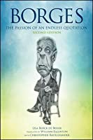 Borges, Second Edition: The Passion of an Endless Quotation
