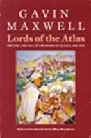 Lords of the Atlas: Rise and Fall of the House of Glaoua, 1893-1956