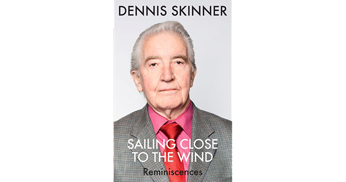 Sailing Close to the Wind: Reminiscences by Dennis Skinner ...